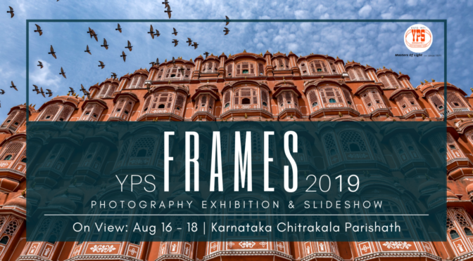 YPS Frames 2019 - A Photography Exhibition, 16-18 Aug at Karnataka Chitrakala Parishath