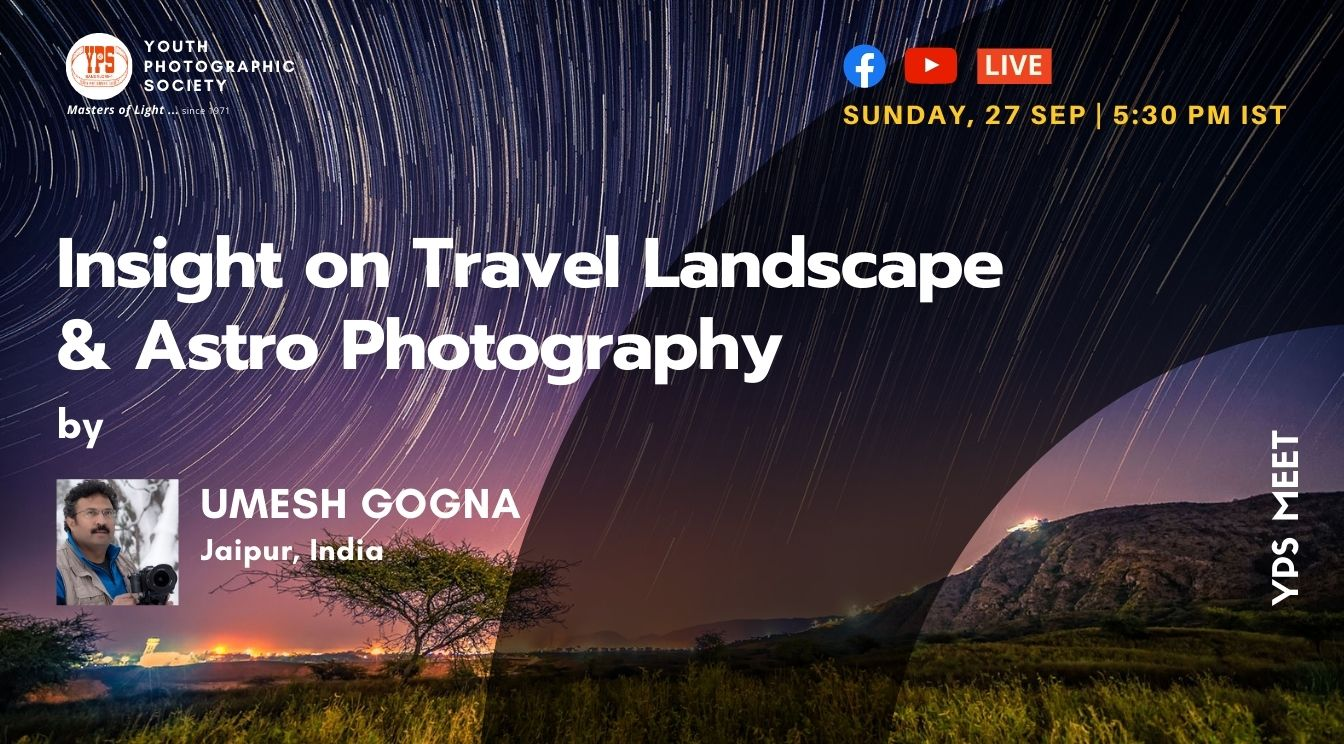 YPS Meet - Insight on Travel Landscape & Astro Photograph - A Presentation by Umesh Gogna on 27 Sep on YPS Facebook and YouTube Channel at 5:30PM IST