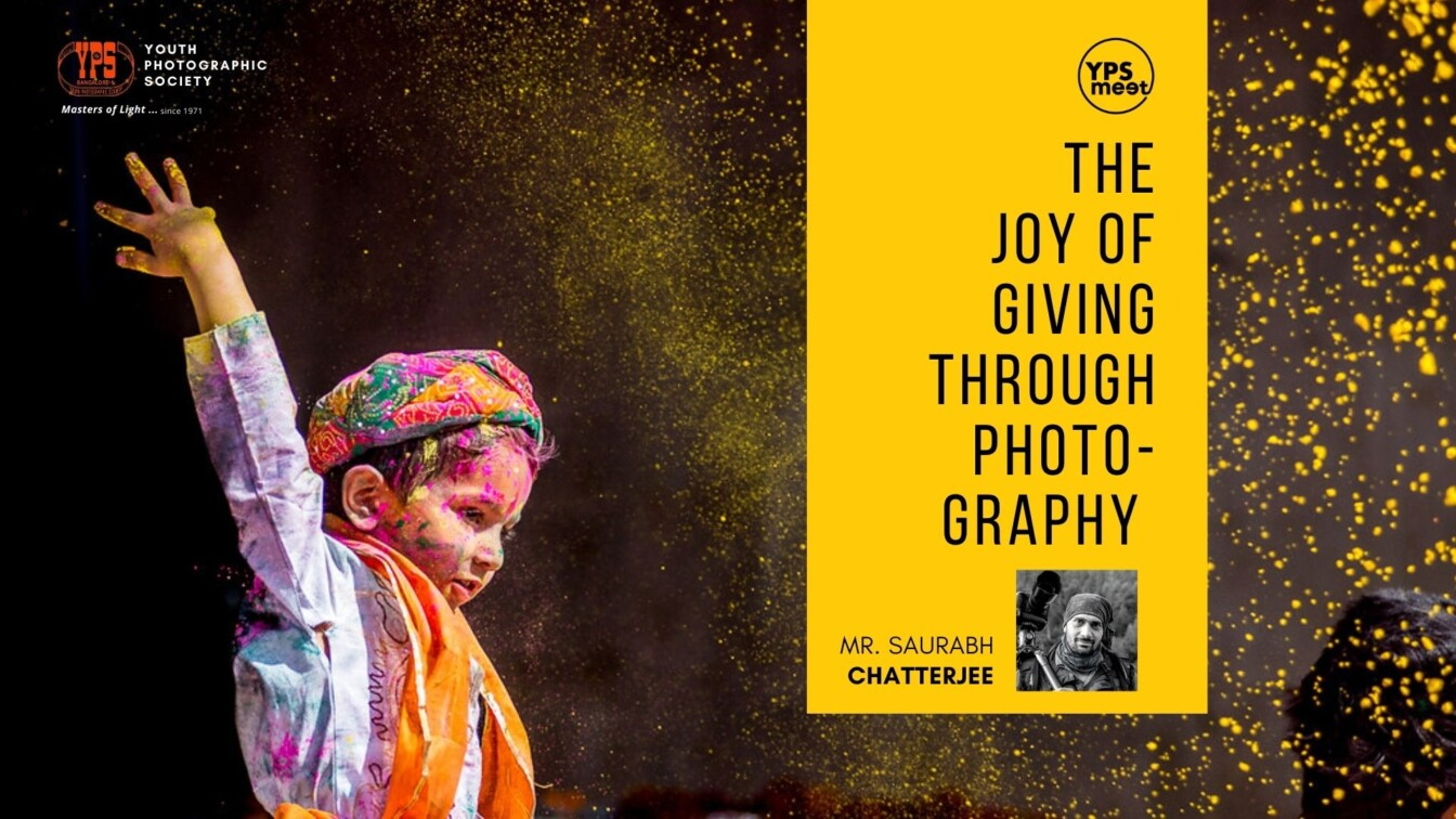YPS Meet - The Joy of Giving through Photography by Saurabh A Chatterjee on 6 Dec at 5-30PM IST