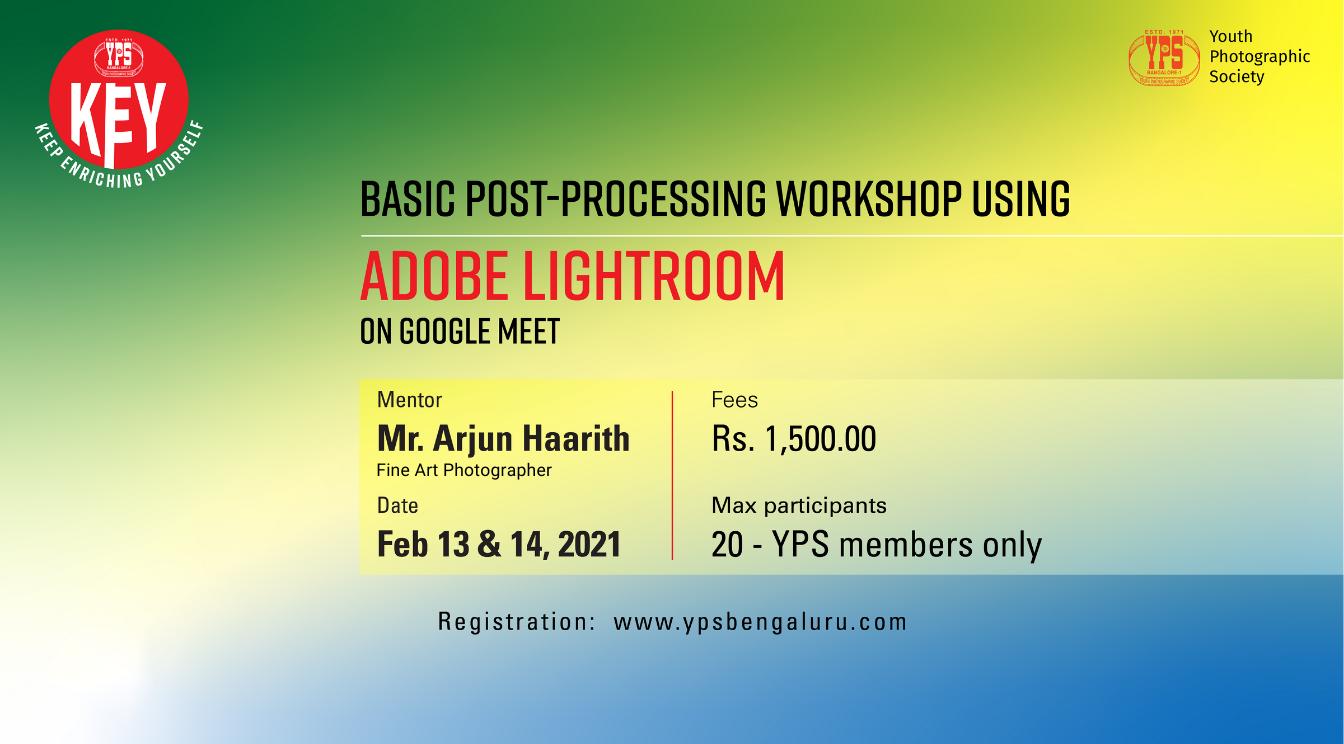 Basic Post Processing Workshop Using Adobe Lightroom By Arjun Haarith on Feb 13 & 14 2021 on Google Meet