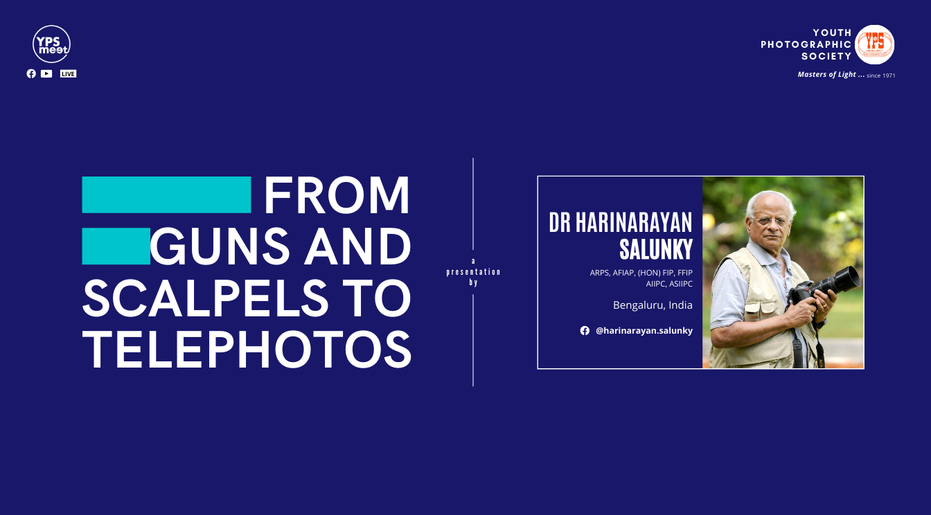 YPS Meet - From Guns and Scalpels to Telephotos by Dr Harinarayan Salunky on 7 Feb at 5:30pm IST