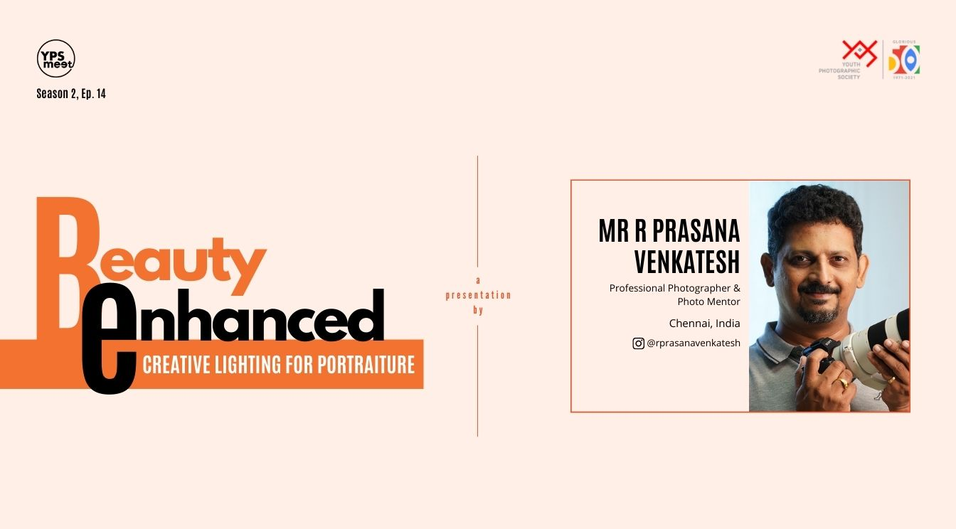 YPS Meet - Beauty Enhanced - Creative Lighting for Portraiture by R Prasana Venkatesh on 01 Aug on YPS Facebook and YPS YouTube Channel at 5:30 PM IST