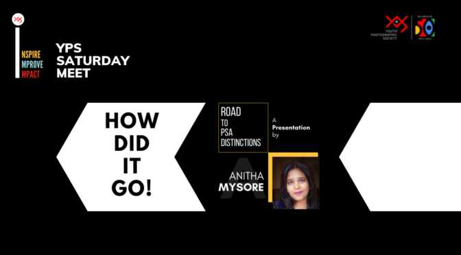 YPS Saturday Meet - Road to PSA Distinctions by Anitha Mysore - How did it go
