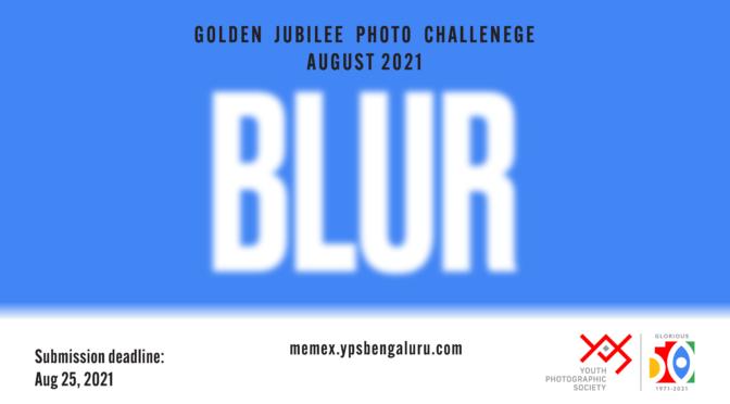 GOLDEN JUBILEE PHOTO CHALLENGE – BLUR
