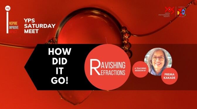 YPS Macro - Ravishing Refractions - A Teaching session by Prema Kakade - How did it go